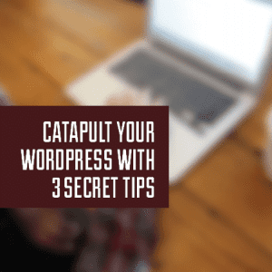 catapult-your-wordpress-with-3-secret-tips