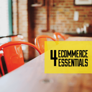 4 Ecommerce Essentials