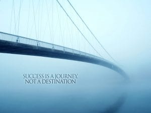 """success is a journey"" Success - Journey or Destination?"