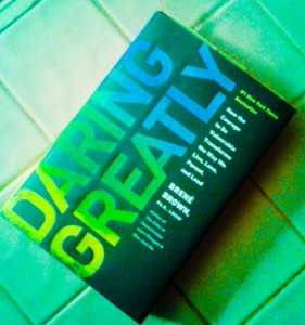"Reading ""Daring Greatly,"" by Brene Brown, was like looking at myself in the mirror. Surprise!"