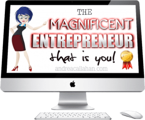 The Magnificent Entrepreneur IS you!
