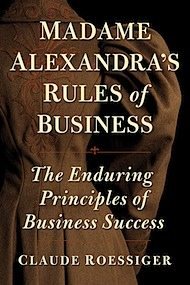 Madame Alexandra's Rules for Business: The Enduring Principles of Business Success