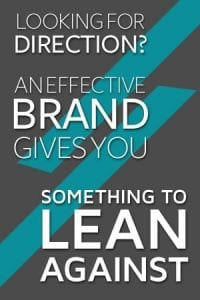 An effective Brand gives you something to lean against