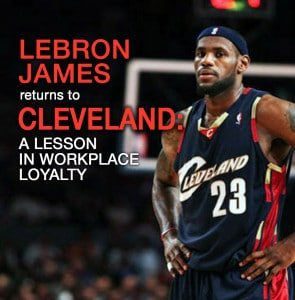 These Pros Ain't Loyal: A Lesson In Workplace Loyalty as Learned by LeBron James