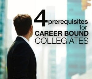 4 Prerequisites for Career Bound Collegiates