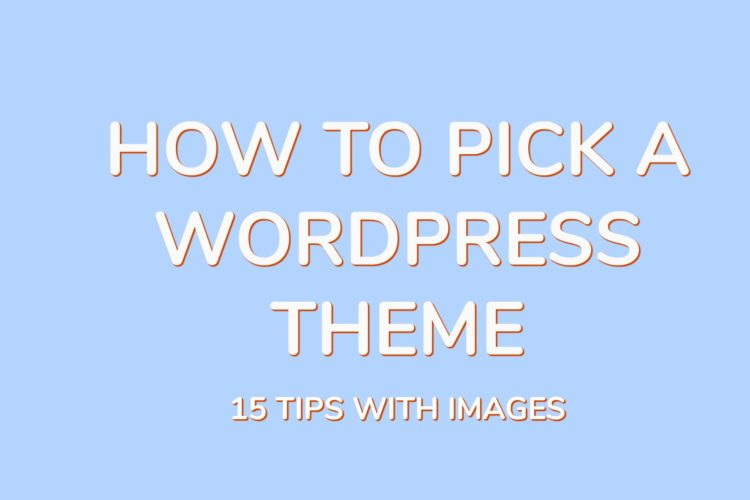 How to Pick a WordPress Theme 750x500 - How to Pick a Wordpress Theme -15 Tips with Images